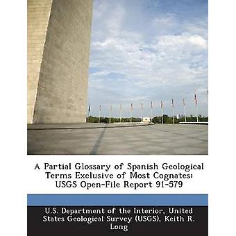 A Partial Glossary of Spanish Geological Terms Exclusive of Most Cognates USGS OpenFile Report 91579 by U.S. Department of the Interior & United