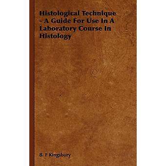 Histologische techniek A Guide voor gebruik in een practicum in de histologie door Kingsbury & B. F.