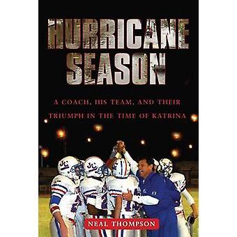 Hurricane Season A Coach His Team and Their Triumph in the Time of Katrina by Thompson & Neal