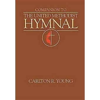 Companion to the United Methodist Hymnal by Young & Carlton R.
