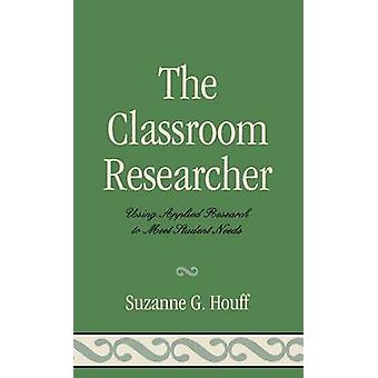 Classroom Researcher Using Applied Research to Meet Student Needs by Houff & Suzanne G.