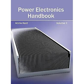 Power Electronics Handbook Volume II von Kent & Annie