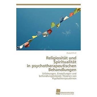Religiositat Und Spiritualitat in Psychotherapeutischen Behandlungen by Findl & Hubert