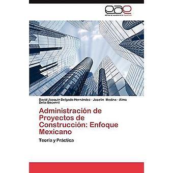 Administracion de Proyectos de Construccion Enfoque Mexicano door DelgadoHernandez David Joaquin