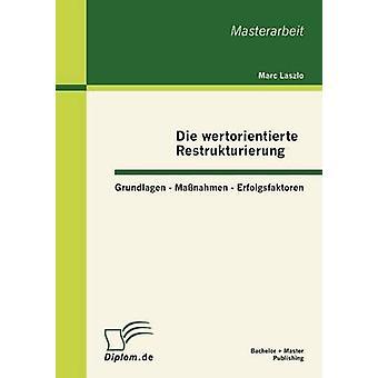 Die wertorientierte Restrukturierung Grundlagen Manahmen Erfolgsfaktoren par Laszlo & Marc