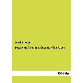 Natur Und Lebensbilder Aus Den Alpen by Stieler & Karl
