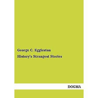 Historys Strangest Stories by Eggleston & George C.