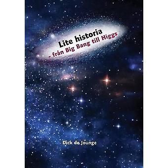 Lite Historia  Fran Big Bang Till Higgs by De Jounge & Dick