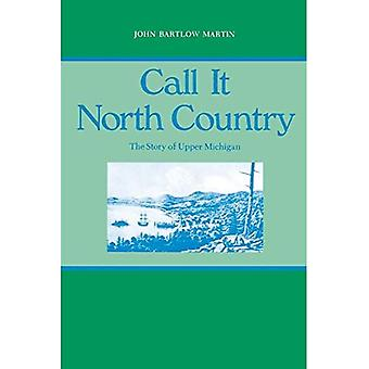 Call it North Country: Story of Upper Michigan (Great Lakes Books)