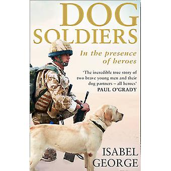 Dog Soldiers - Love - Loyalty and Sacrifice on the Front Line by Isabe