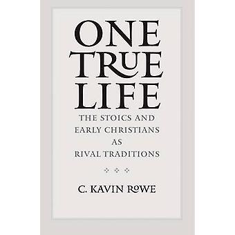One True Life - The Stoics and Early Christians as Rival Traditions by