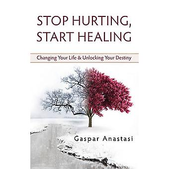 Stop Hurting - Start Healing - Changing Your Life and Unlocking Your D