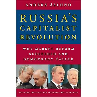 Russia's Capitalist Revolution - Why Market Reform Succeeded and Democ