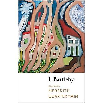 I - Bartleby by Meredith Quartermain - 9780889229181 Book