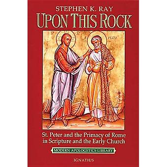 Upon This Rock by Stephen K. Ray - 9780898707236 Book