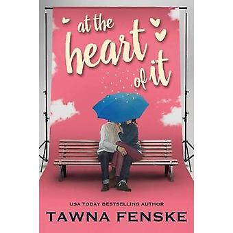 At the Heart of It by Tawna Fenske - 9781542047302 Book