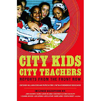 City Kids - City Teachers - Reports from the Front Row by William Ayer