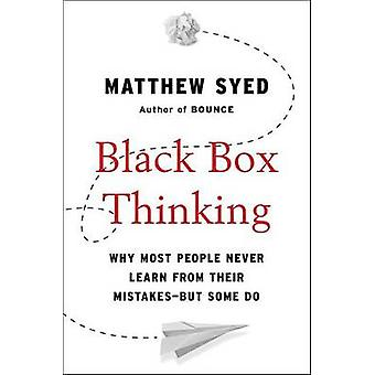 Black Box Thinking - Why Most People Never Learn from Their Mistakes--