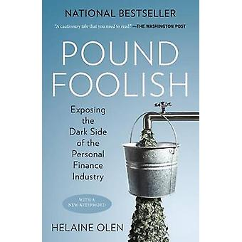 Pound Foolish - Exposing the Dark Side of the Personal Finance Industr