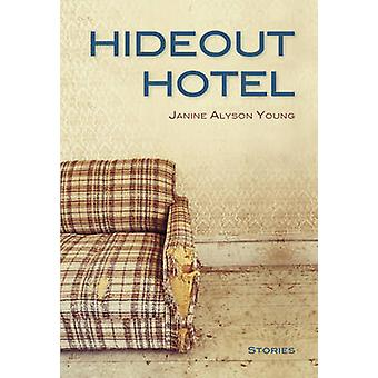 Hideout Hotel by Janine Alyson Young - 9781927575468 Book