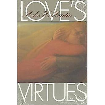 Love's Virtues by Mike W. Martin - 9780700607679 Book