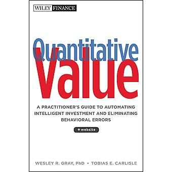 Quantitative Value: A Practitioner's Guide to Automating Intelligent Investment and Eliminating Behavioral Errors (Wiley Finance) (Hardcover) by Gray Wesley R. Carlisle Tobias E.