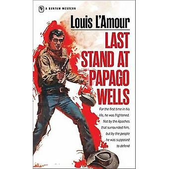 Last Stand at Papago Wells by Louis LAmour