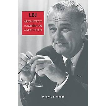 LBJ - Architect of American Ambition by Randall Bennett Woods - 978067
