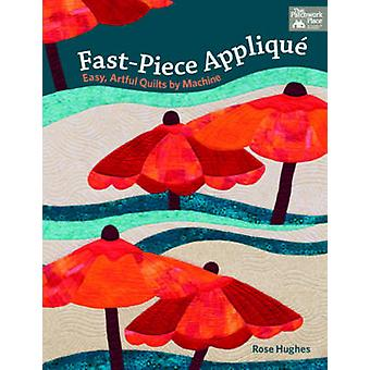 Fast-Piece Applique - Easy - Artful Quilts by Machine by Rose Hughes -