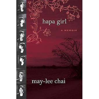 Hapa Girl - A Memoir by May-Lee Chai - 9781592136162 Book