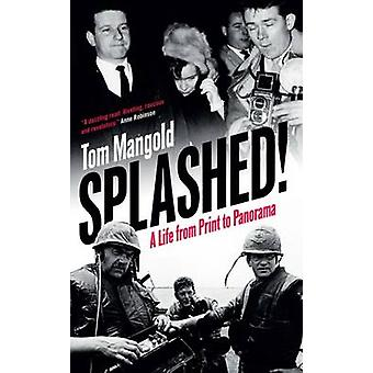 Splashed - A Life from Print to Panorama by Tom Mangold - 978178590170