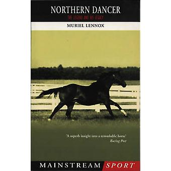 Northern Dancer - The Legend and His Legacy by Muriel Lennox - 9781840