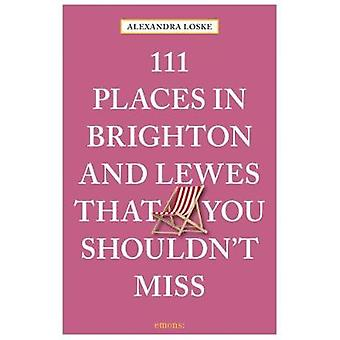 111 Places in Brighton & Lewes That You Shouldn't Miss by 111 Pla