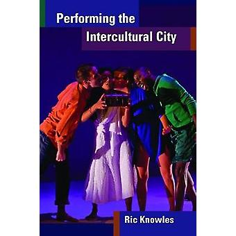 Performing the Intercultural City by Ric Knowles - 9780472053605 Book