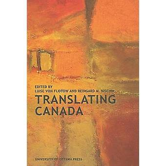 Translating Canada by Luise Von Flotow - Reingard M. Nischik - 978077