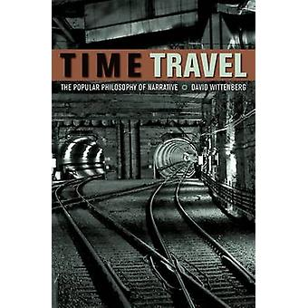 Time Travel - The Popular Philosophy of Narrative by David Wittenberg