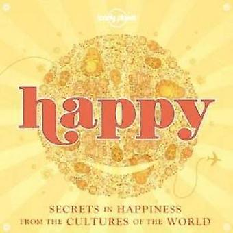 Happy - Secrets to Happiness from the Cultures of the World by Lonely