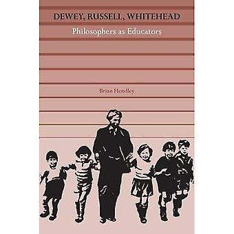 Dewey, Russell, Whitehead: Philosophers as Educators