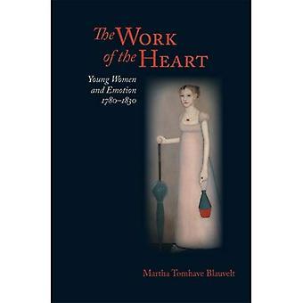 Arbeit des Herzens: junge Frauen und Emotion, 1780-1830