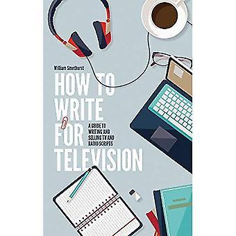 Comment écrire pour la télévision 7e édition: un guide à l'écriture et la vente des scripts TV et radio
