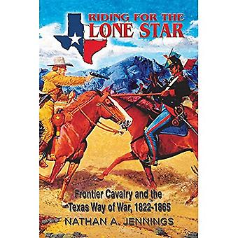 Equitation pour le Lone Star: Frontier cavalerie et la manière de Texas de guerre, 1822-1865 (études militaires américaines)