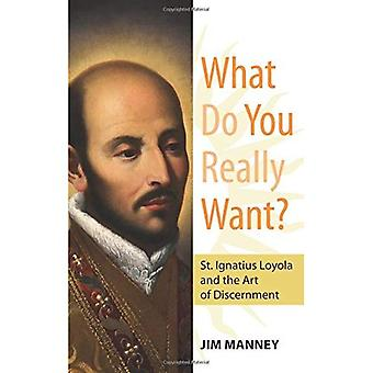 Wat wil je echt?: St. Ignatius Loyola en de kunst van het onderscheidingsvermogen