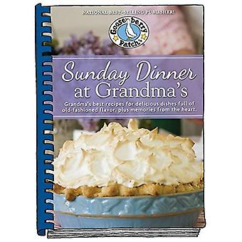Sunday Dinner at Grandma's: Grandma's Best Recipes for Delicious Dishes Full of Old-Fashioned Flavor, Plus Memories...