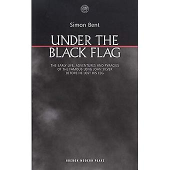 Under the Black Flag: The Early Life, Adventures and Pyracies of the Famous Long John Silver Before He Lost His Leg (Oberon Modern Plays): The Early Life, ... Before He Lost His Leg (Oberon Modern Plays)