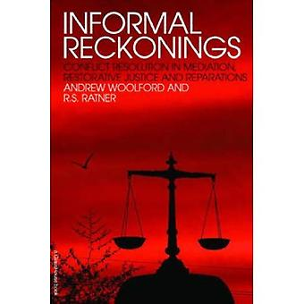 Informal Reckonings: Conflict Resolution in Mediation, Restorative Justice and Reparations