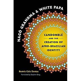 Nago Grandma and White Papa - Candomble and the Creation of Afro-Brazi