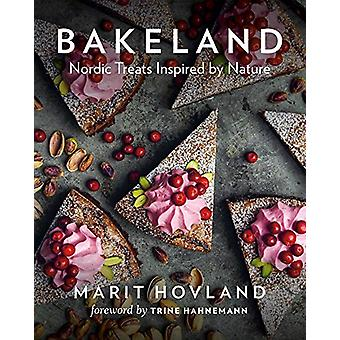 Bakeland - Nordic Treats Inspired by Nature by Marit Hovland - 9781771