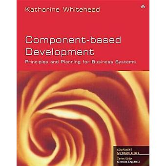 ComponentBased DevelopmentPrinciples and Planning for Business Systems by Whitehead & Katharine