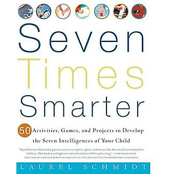 Seven Times Smarter 50 Activities Games and Projects to Develop the Seven Intelligences of Your Child by Schmidt & Laurel J.