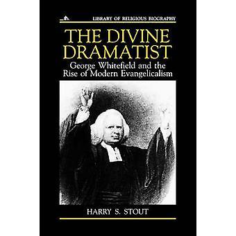 La Divine dramaturge George Whitefield et la montée du moderne Evangelicalism par Stout & Harry S.